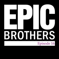 EPIC Brothers - Episode 16