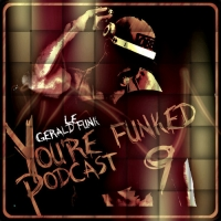 Gerald Le Funk - You are Funked Podcast 9