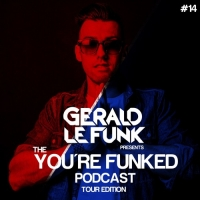 Gerald Le Funk - You're Funked Podcast 14