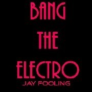 Jay Fooling - Bang The Electro 6