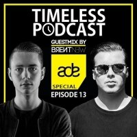 Justin Time - TIMELESS Podcast 13 Guestmix by Brent New ADE Special