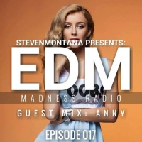 Steven Montana - EDM Madness Radio 17 Guest Mix Anny